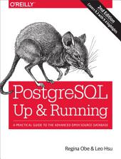 PostgreSQL: Up and Running: A Practical Introduction to the Advanced Open Source Database, Edition 2