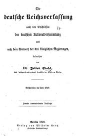 Die deutsche Reichsverfassung nach den Beschlüssen der deutschen Nationalversammlung und nach dem Entwurf der drei königlichen Regierungen beleuchtet. Zweite ... Auflage