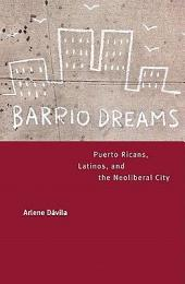 Barrio Dreams: Puerto Ricans, Latinos, and the Neoliberal City