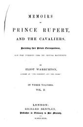 Memoirs of Prince Rupert and the cavaliers: Including their private correspondence, now first published from the original manuscripts. In three volumes, Volume 2