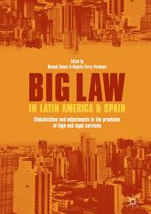 Big Law in Latin America and Spain: Globalization and Adjustments in the Provision of High-End Legal Services