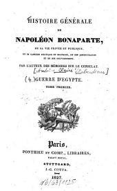 Histoire générale de Napoléon Bonaparte, de sa vie privée et publique, de sa carrière politique et militaire, de son administration et de son gouvernement: Guerre d'Égypte ; Tome 1, Volume4