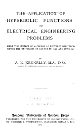 The Application of Hyperbolic Functions to Electrical Engineering Problems: Being the Subject of a Course of Lectures Delivered Before the University of London in May and June 1911