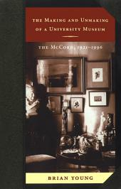 The Making and Unmaking of a University Museum: The McCord, 1921-1996