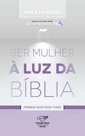 Ser Mulher À Luz da Bíblia: Porque Deus Pode Tudo!