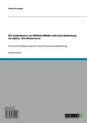 Der Lindenbaum von Wilhelm Müller und seine Bedeutung im Zyklus 'Die Winterreise': Eine lyrische Wanderung durch den Prozess der Selbstfindung