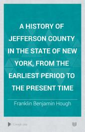 A History of Jefferson County in the State of New York: From the Earliest Period to the Present Time