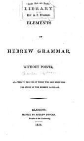 Elements of Hebrew Grammar, Without Points: Adapted to the Use of Those who are Beginning the Study of the Hebrew Language