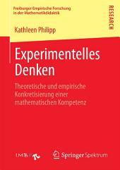 Experimentelles Denken: Theoretische und empirische Konkretisierung einer mathematischen Kompetenz