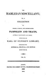 The Harleian miscellany:: a collection of scarce, curious, and entertaining pamphlets and tracts, as well in manuscript as in print, Volume 10
