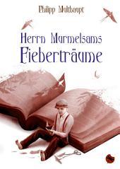 Herrn Murmelsams Fieberträume: Erzählungen