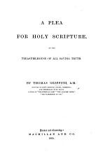 A plea for Holy Scripture, as the treasure-house of all saving truth