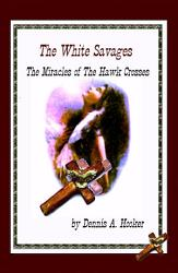 The White Savages Miracles Of The Hawk Cross Book PDF