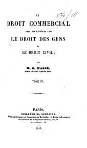 Le droit commercial dans ses rapports avec le droit des gens et le droit civil: Volume4