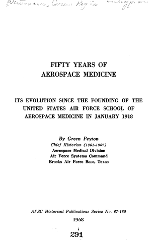 Fifty Years of Aerospace Medicine  Its Evolution Since the Founding of the United States Air Force School of Aerospace Medicine in January 1918 PDF