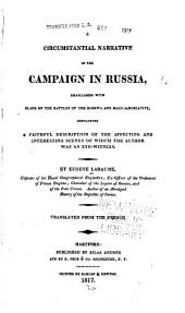 A Circumstantial Narrative of the Campaign in Russia: Embellished with Plans of the Battles of the Moskwa and Malo-Jaroslavits. Containing a Faithful Description of the Affecting and Interesting Scenes of which the Author was an Eye-witness