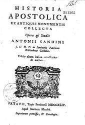Historia apostolica ex antiquis monumentis collecta. Opera & Studio Antonio Sandini,... Editio altera Italica retractatior & auctior