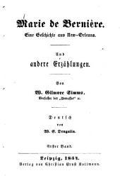 Marie de Bernière: Eine Geschichte aus New-Orleans. Und andere Erzählungen. Von W. Gilmore Simms. Deutsch von W. E. Drugulin, Band 1