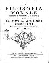La filosofia morale esposta e proposta a i giovani da Lodovico Antonio Muratori ..