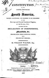 Constitution of the United Provinces of South America, Framed, Sanctioned, and Ordered to be Published by the Sovereign and General Constituent Congress, on the 22 April, 1819: Together with the Declaration of Independence, Manifesto, & C. ...