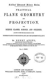 Practical Plane Geometry and Projection: For Science Classes, Schools, and Colleges, Volume 1
