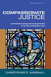 Compassionate Justice: An Interdisciplinary Dialogue with Two Gospel Parables on Law, Crime, and Restorative Justice