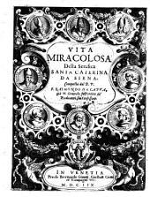 Vita miracolosa della serafica Santa Caterina da Siena