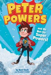 Peter Powers and His Not-So-Super Powers!