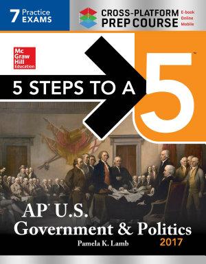 5 Steps to a 5  AP U S  Government   Politics 2017  Cross Platform Edition