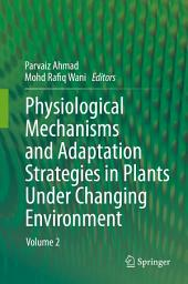 Physiological Mechanisms and Adaptation Strategies in Plants Under Changing Environment: Volume 2