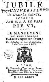 Jubilé universel de l'année sainte, accordé par notre S. P. le pape Pie VI, avec le Mandement de Mgr l'archev. de Lyon