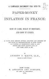 Paper-money Inflation in France: How it Came, what it Bought, and how it Ended. A Paper Read Before Several Senators and Members of the House of Representatives, of Both Political Parties, at Washington, April 12, and Before the Union League Club, at New York, April 13, 1876