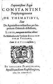 Constantini Porphyrogennetae De thematibus sive de agminibus militaribus per imperium orientale distributis liber