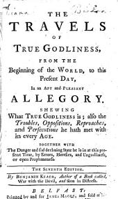 The Travels of True Godliness, from the beginning of the world to this present day; in an apt and pleasant allegory, etc
