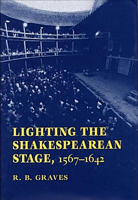 Lighting the Shakespearean Stage  1567   1642 PDF