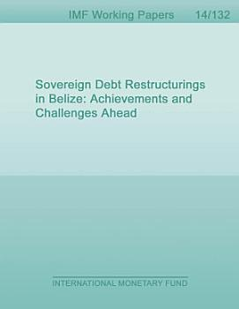 Sovereign Debt Restructurings in Belize  Achievements and Challenges Ahead PDF
