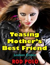 Teasing Mother's Best Friend (Lesbian Erotica)