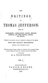 The Writings of Thomas Jefferson: Autobiography, with appendix. Correspondence