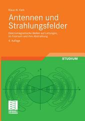 Antennen und Strahlungsfelder: Elektromagnetische Wellen auf Leitungen, im Freiraum und ihre Abstrahlung, Ausgabe 4