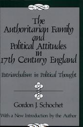 The Authoritarian Family and Political Attitudes in 17Th-Century England: Patriarchalism in Political Thought
