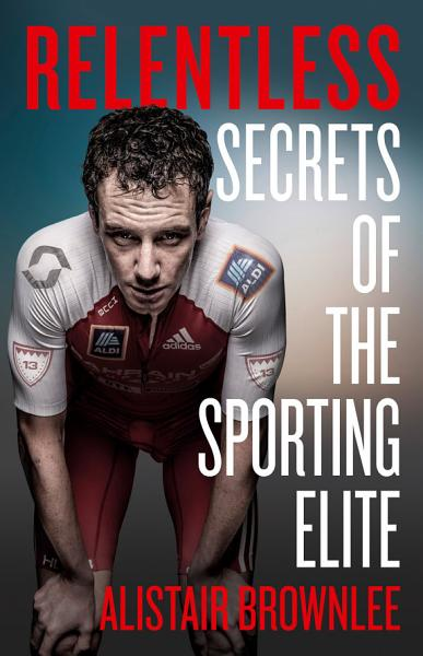 Download Relentless  Secrets of the Sporting Elite Book