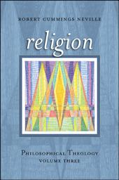 Religion: Philosophical Theology, Volume Three, Volume 3