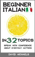 Beginner Italian in 32 Topics