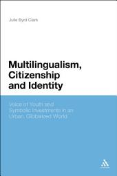 Multilingualism, Citizenship, and Identity: Voices of Youth and Symbolic Investments in an Urban, Globalized World