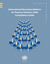 International Recommendations for Tourism Statistics 2008: Compilation Guide