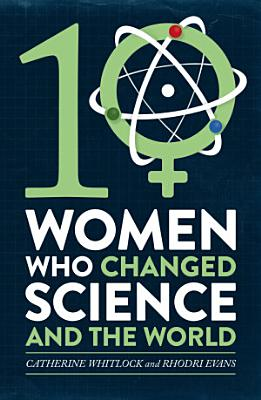 Ten Women Who Changed Science  and the World