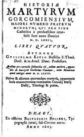 Historiae martyrum Gorcomiensium majori numero fratrum minorum, qui ... interfecti sunt anno domini 1572