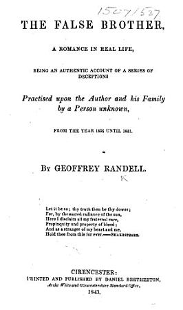 The False Brother  a Romance in Real Life  Being an Authentic Account of a Series of Deceptions Practised Upon the Author and His Family by a Person Unkown  from the Year 1836 Until 1841 PDF