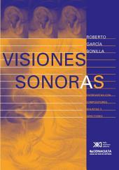 Visiones sonoras: entrevistas con compositores, solistas y directores