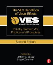 The VES Handbook of Visual Effects: Industry Standard VFX Practices and Procedures, Edition 2
